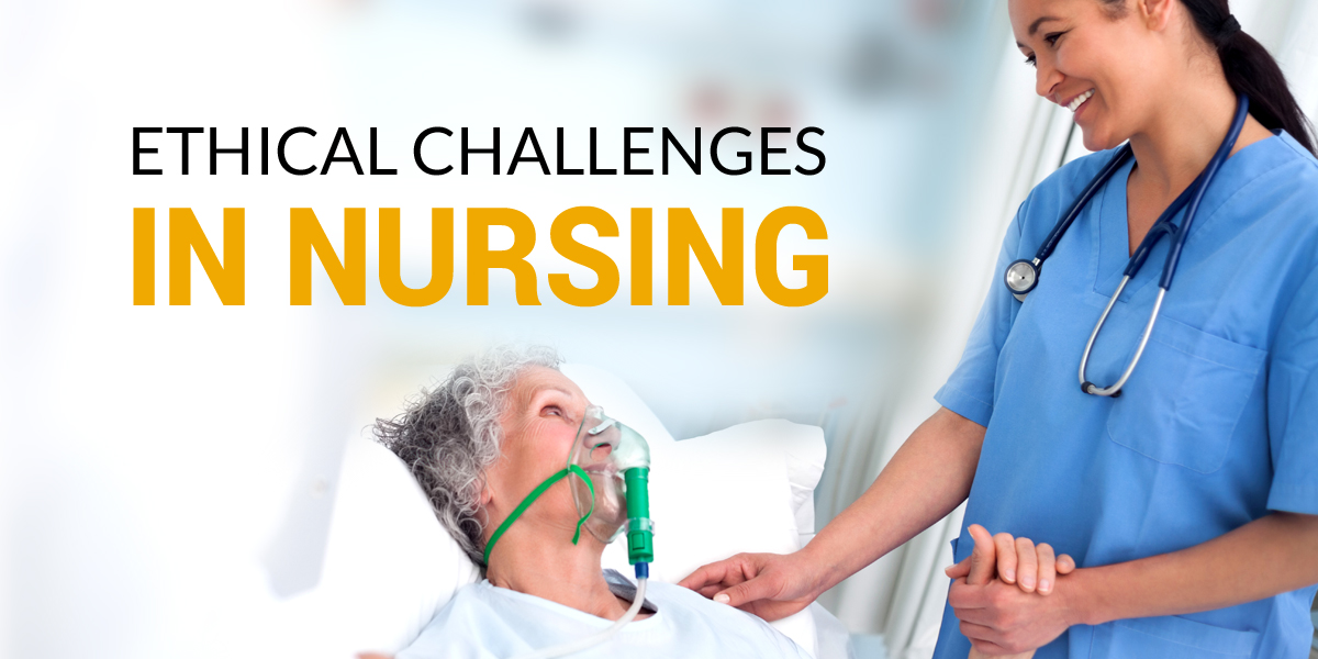 most common ethical challenges faced by nurses nursing is regarded ...